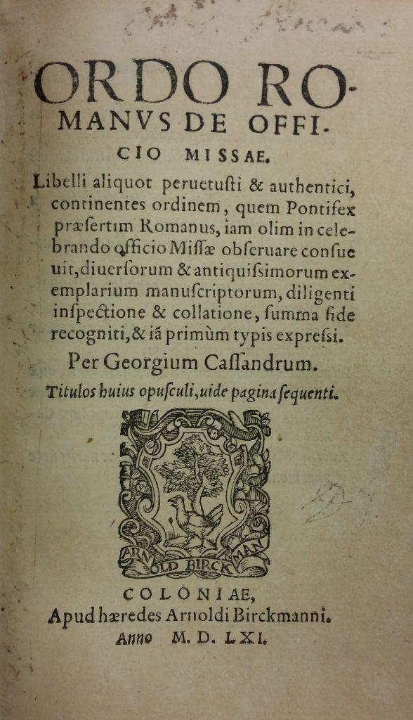 Georg Cassander. Ordo Romanus de officio Missae. Issued with Litvrgica de ritv et ordine dominicae coenae celebrandae. Cologne: Heirs of A. Birckmann, 1561.