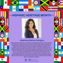 Stephanie Macias-Arlington is the Manager, Training & Organizational Development in the Department of Human Resources at Seton Hall University. She is responsible for Employment Development training for departments throughout the University and supports the tuition remission, minors on campus, performance appraisal, and compliance programs. Stephanie joined Seton Hall in 2017 and previously spent a decade serving leading nonprofits and institutions of higher education in the tri-state area. Stephanie volunteers as an Advisory Board Member of Sacred Heart School in Jersey Leadership and Education (CAALE), and is a CubaOne Fellow. Stephanie is proud alumna of NJIT, where she was a member of the Women's Division I Soccer program. She received her Master's in Public Administration from the Rutgers School of Public Affairs & Administration (SPAA).