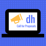Laptop screen with megaphone icon and DH Call for Proposals.