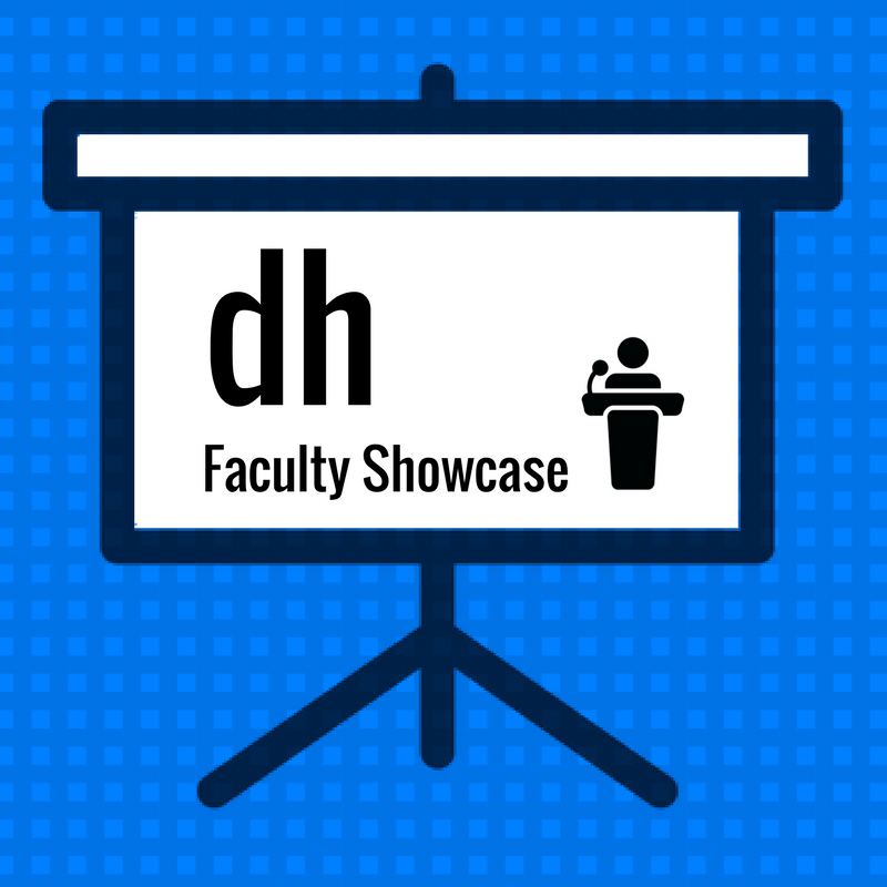DH Faculty Showcase