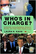 Review of Who's In Charge: Leadership during Epidemics, Bioterror Attacks, and Other Public Health Crises