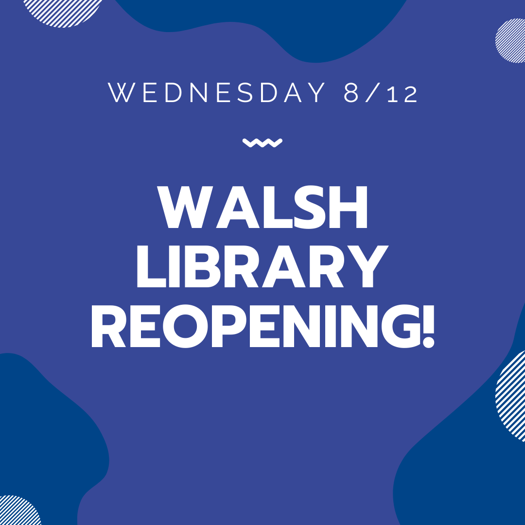 Walsh Library Reopening